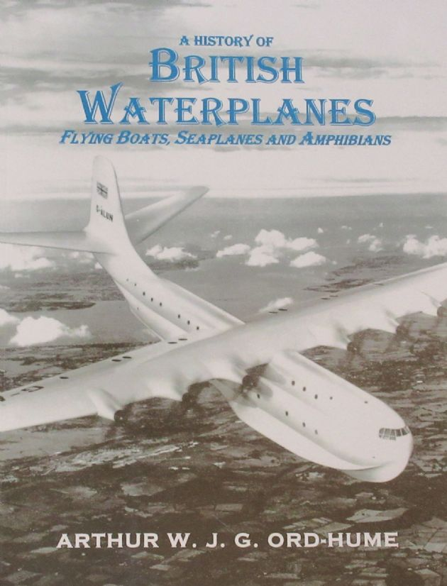 A History of British Waterplanes - Flying Boats, Seaplanes and Amphibians, by Arthur W.J.G. Ord-Hume